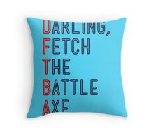 Darling, Fetch the Battle Axe (DFTBA) Throw Pillow