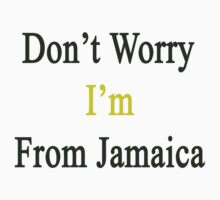 Don't Worry I'm From Jamaica  by supernova23