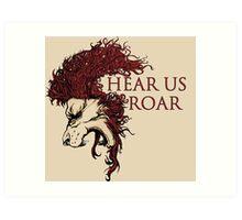 Hear us roar! Art Print