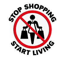 Stop Shopping – Start Living (POS) Photographic Print