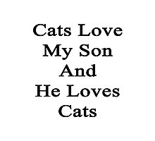 Cats Love My Son And He Loves Cats  Photographic Print