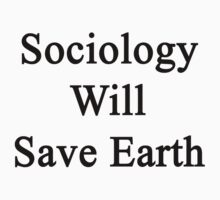 Sociology Will Save Earth  by supernova23