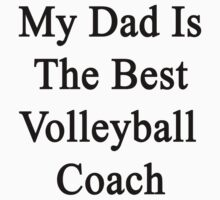 My Dad Is The Best Volleyball Coach  by supernova23