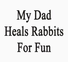 My Dad Heals Rabbits For Fun  by supernova23