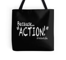 """Because... """"ACTION!""""  Tote Bag"""