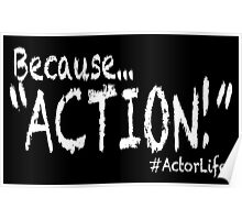 "Because... ""ACTION!""  Poster"