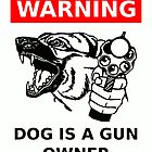 Warning: Dog is a Gun Owner by Arthur Reeder