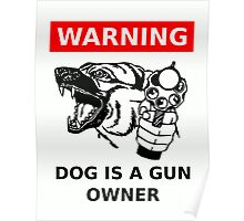 Warning: Dog is a Gun Owner Poster