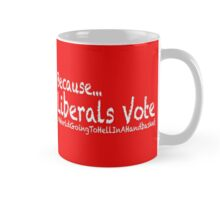 Because liberals vote. World Going to Hell Mug