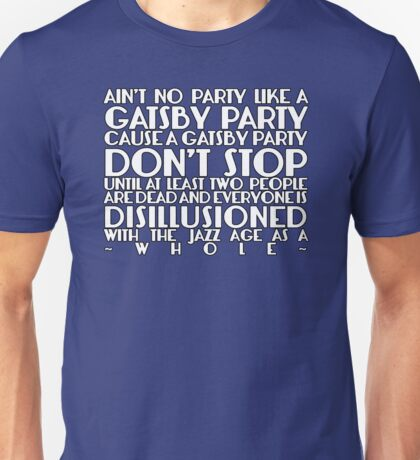 Ain't No Party Like A Gatsby Party Unisex T-Shirt
