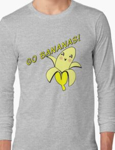 GO BANANAS!  Long Sleeve T-Shirt