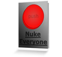 how to get away with murder (nuke everyone)  Greeting Card