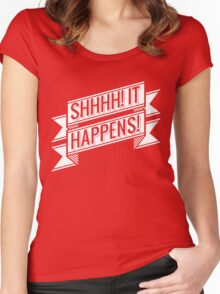 Shhhh! It happens! Women's Fitted Scoop T-Shirt