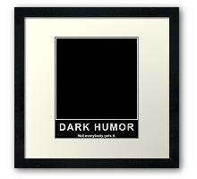 Dark Humor Framed Print