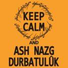 KEEP CALM AND ASH NAZG DURBATULUK by Tomislav