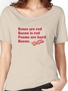 Roses Are Red, Bacon. Women's Relaxed Fit T-Shirt