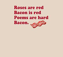 Roses Are Red, Bacon. Unisex T-Shirt