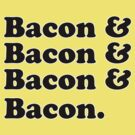 Bacon &amp; Bacon &amp; Bacon &amp; Bacon by CarbonClothing