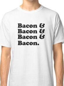 Bacon & Bacon & Bacon & Bacon Classic T-Shirt
