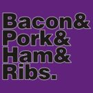 Bacon &amp; Pork &amp; Ham &amp; Ribs by CarbonClothing