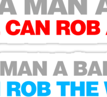 Give A Man A Gun He Can Rob A Bank Sticker