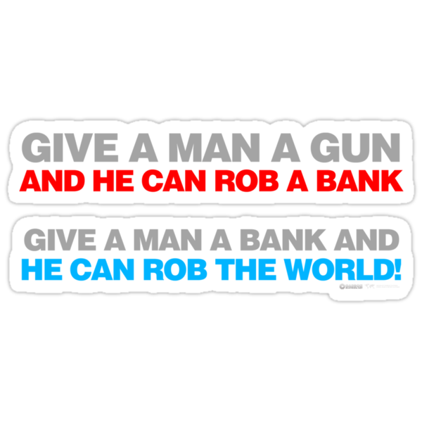 Give A Man A Gun He Can Rob A Bank by CarbonClothing