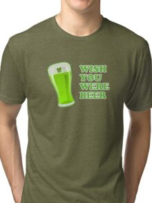 Wish You Were Beer St Patricks Day Tri-blend T-Shirt