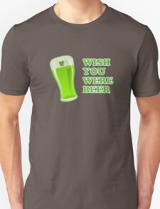 Wish You Were Beer St Patricks Day Unisex T-Shirt