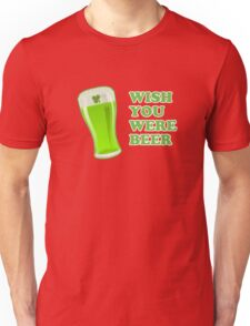Wish You Were Beer St Patricks Day Unisex T-Shirt