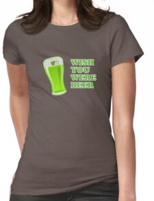 Wish You Were Beer St Patricks Day Womens Fitted T-Shirt