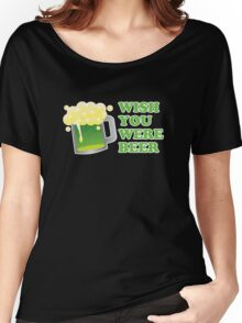 Wish You Were Beer St Patricks Day Women's Relaxed Fit T-Shirt