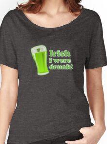 Irish I Were Drunk St Patricks Day Women's Relaxed Fit T-Shirt
