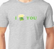 I Beer You St Patricks Day Unisex T-Shirt
