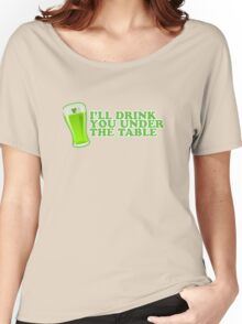 I'll Drink You Under The Table St Patricks Day Women's Relaxed Fit T-Shirt