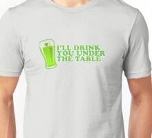I'll Drink You Under The Table St Patricks Day Unisex T-Shirt