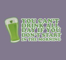 St Paddys You Can't Drink All Day If You Don't Start In The Morning by CarbonClothing