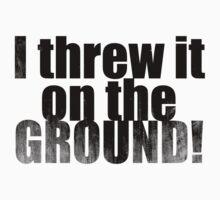 Threw it on the ground by danspy1994