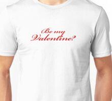 Be My Valentine? Unisex T-Shirt