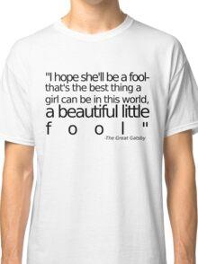 I hope she'll be a fool... Classic T-Shirt