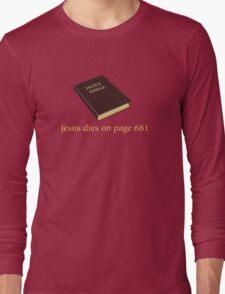 Jesus Dies on Page 681 Long Sleeve T-Shirt