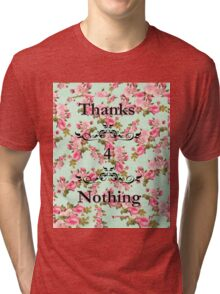 THANKS FOR NOTHING Tri-blend T-Shirt