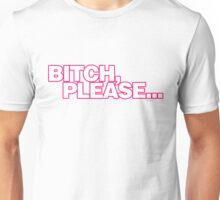 Bitch, Please Unisex T-Shirt