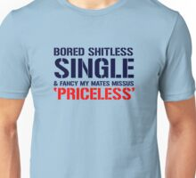 Bored Shitless, Single And Fancy My Mates Missus, priceless. Unisex T-Shirt