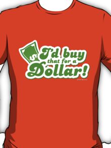 I'd Buy That For A Dollar T-Shirt