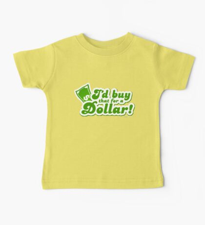 I'd Buy That For A Dollar Baby Tee