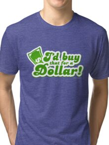 I'd Buy That For A Dollar Tri-blend T-Shirt