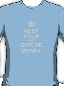 Keep Calm And Give Me Money T-Shirt