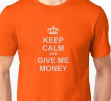 Keep Calm And Give Me Money Unisex T-Shirt