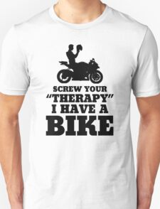 Screw Your Therapy I Have A Bike Unisex T-Shirt