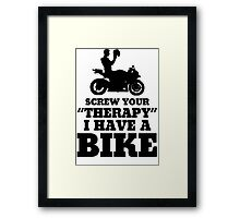 Screw Your Therapy I Have A Bike Framed Print